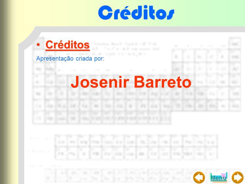 Créditos CréditosCréditos Apresentação criada por: Josenir Barreto Menu
