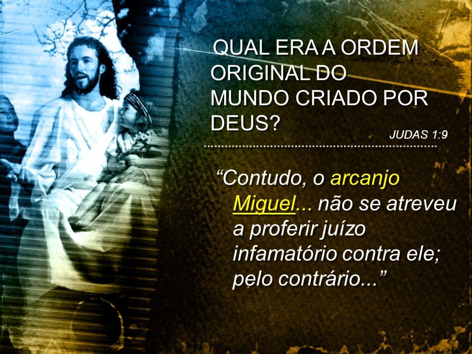 QUAL ERA A ORDEM ORIGINAL DO MUNDO CRIADO POR DEUS.