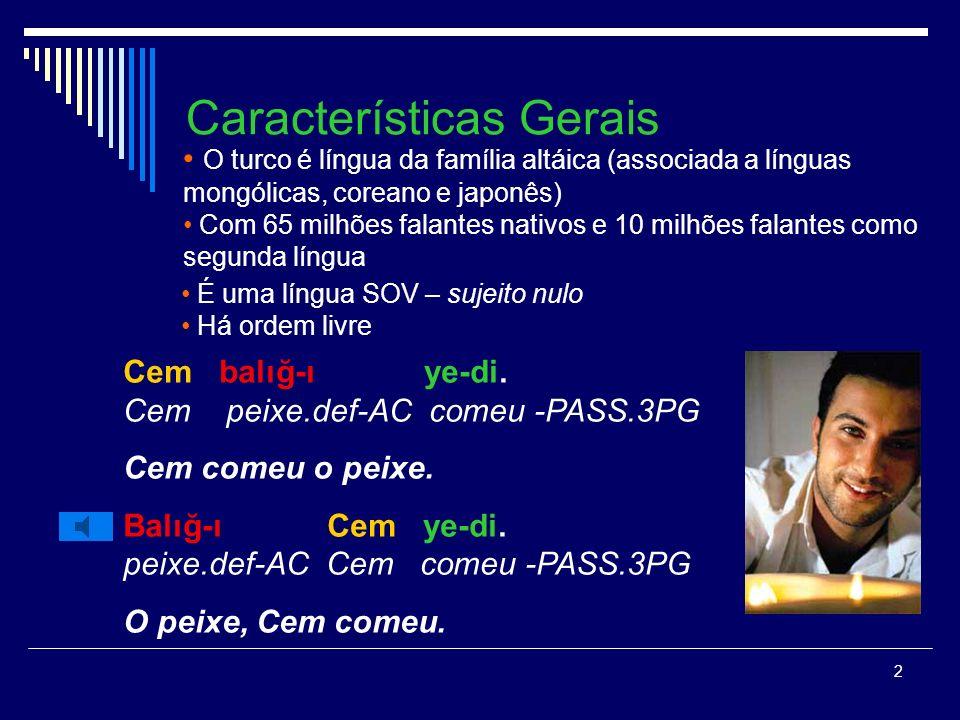 2 Características Gerais O turco é língua da família altáica (associada a línguas mongólicas, coreano e japonês) Com 65 milhões falantes nativos e 10 milhões falantes como segunda língua Cem balığ-ı ye-di.