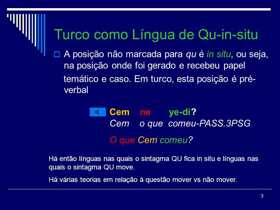 3 Turco como Língua de Qu-in-situ A posição não marcada para qu é in situ, ou seja, na posição onde foi gerado e recebeu papel temático e caso.