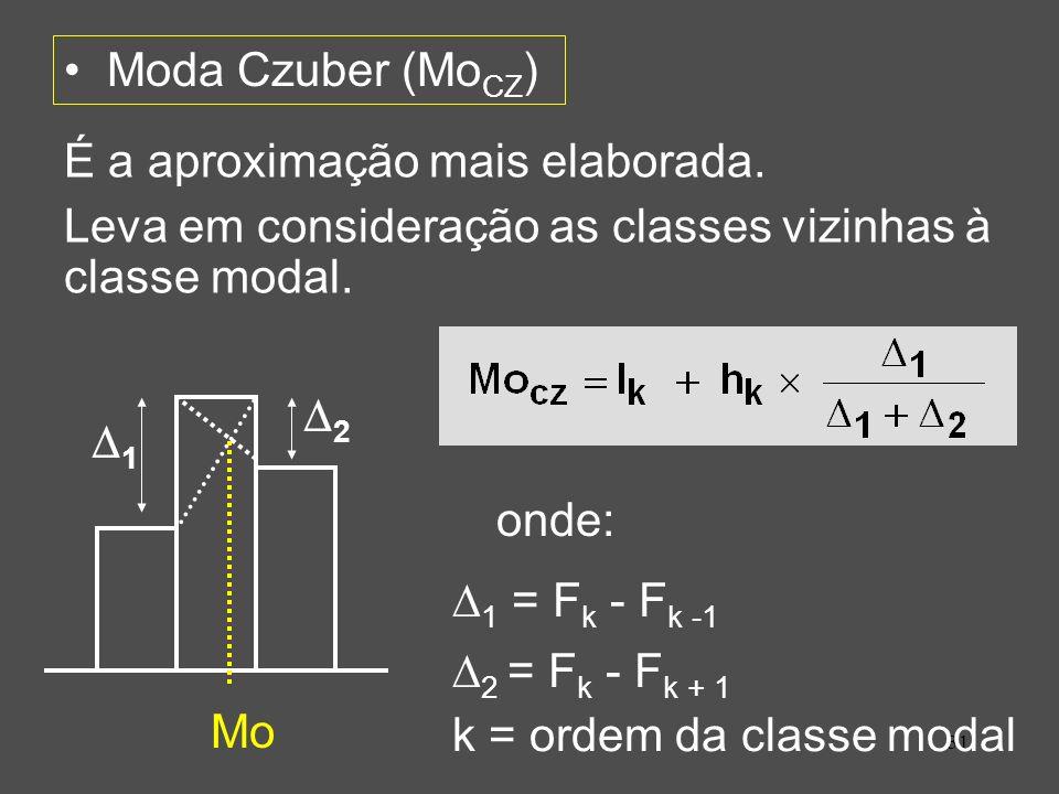 31 Moda Czuber (Mo CZ ) É a aproximação mais elaborada. Leva em consideração as classes vizinhas à classe modal. 1 2 Mo onde: 2 = F k - F k + 1 k = or