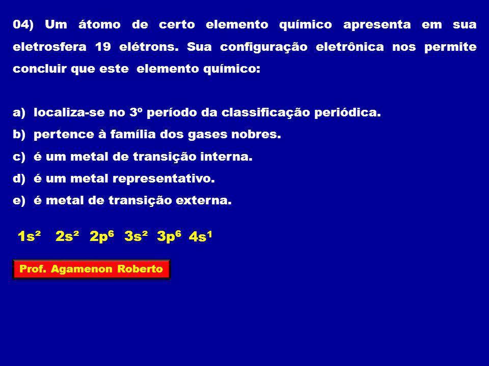 04) Um átomo de certo elemento químico apresenta em sua eletrosfera 19 elétrons. Sua configuração eletrônica nos permite concluir que este elemento qu