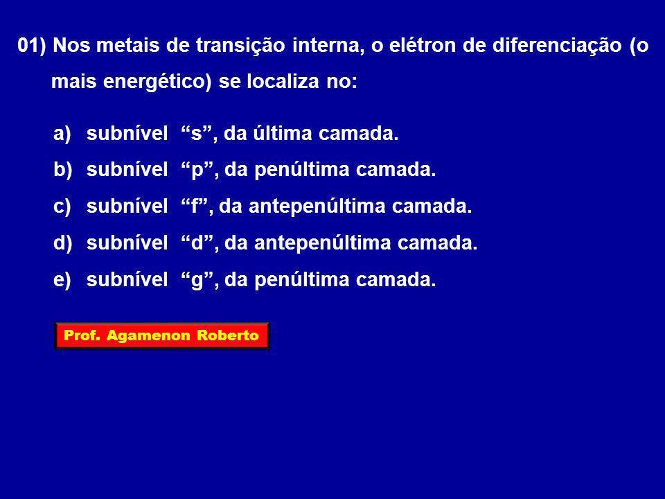 01) Nos metais de transição interna, o elétron de diferenciação (o mais energético) se localiza no: a)subnível s, da última camada. b)subnível p, da p