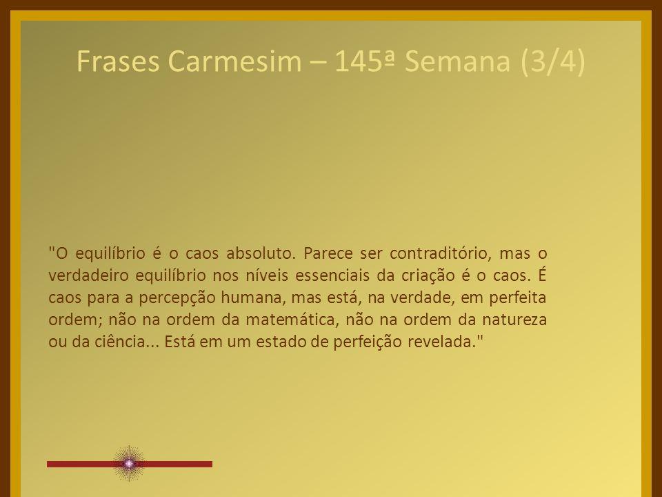 Frases Carmesim – 145ª Semana (3/4) O equilíbrio é o caos absoluto.