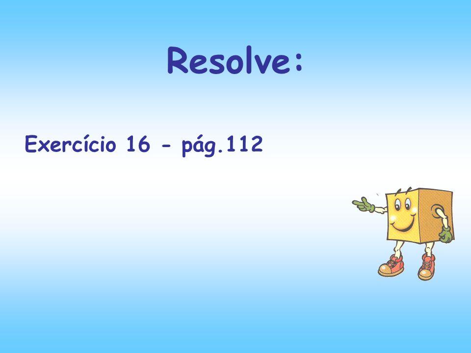 Exercício 16 - pág.112 Resolve: