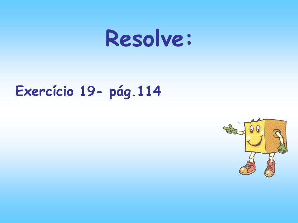 Exercício 19- pág.114 Resolve: