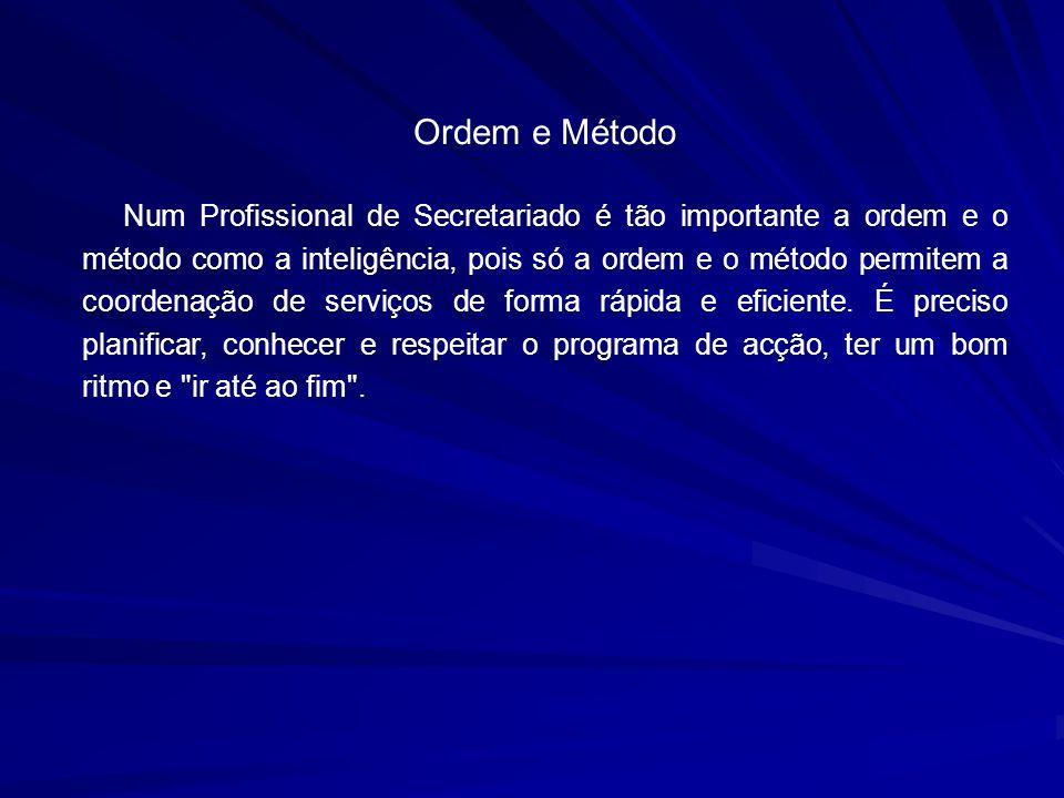 Ordem e Método Num Profissional de Secretariado é tão importante a ordem e o método como a inteligência, pois só a ordem e o método permitem a coorden