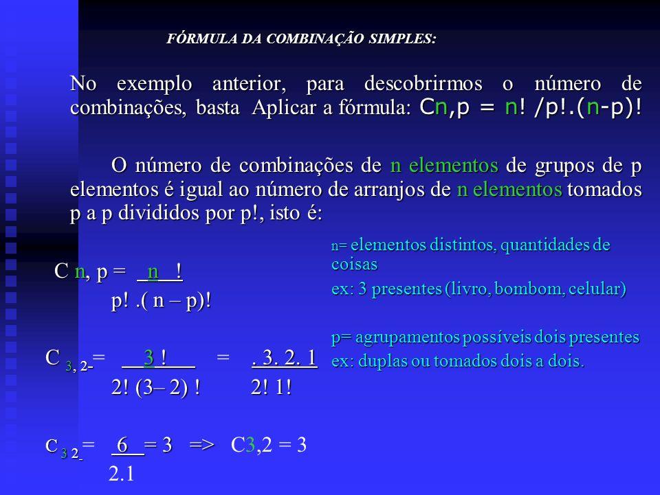 FÓRMULA DA COMBINAÇÃO SIMPLES: FÓRMULA DA COMBINAÇÃO SIMPLES: No exemplo anterior, para descobrirmos o número de combinações, basta Aplicar a fórmula: