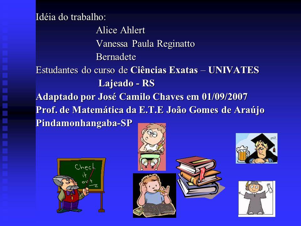 Idéia do trabalho: Alice Ahlert Vanessa Paula Reginatto Bernadete Estudantes do curso de Ciências Exatas – UNIVATES Lajeado - RS Lajeado - RS Adaptado