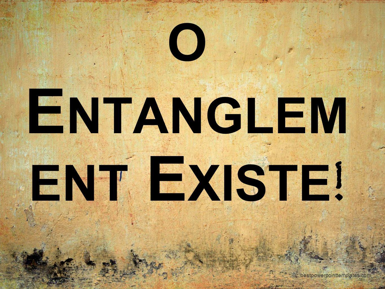 bestpowerpointtemplates.com O E NTANGLEM ENT E XISTE !
