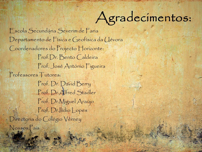 Agradecimentos: Escola Secundária Severim de Faria Departamento de Física e Geofísica da Uévora Coordenadores do Projecto Horizonte: Prof.Dr.