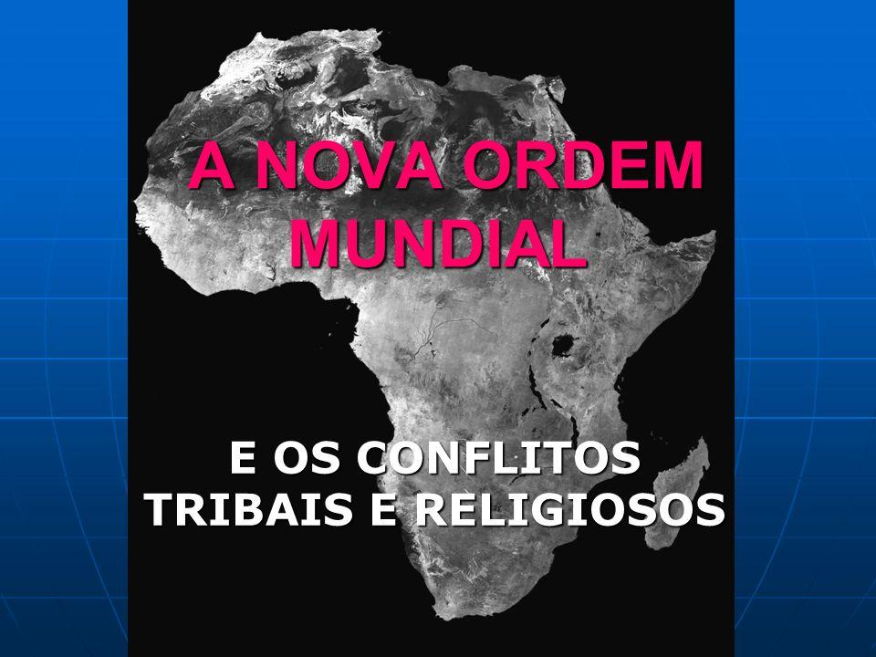 A NOVA ORDEM MUNDIAL A NOVA ORDEM MUNDIAL E OS CONFLITOS TRIBAIS E RELIGIOSOS