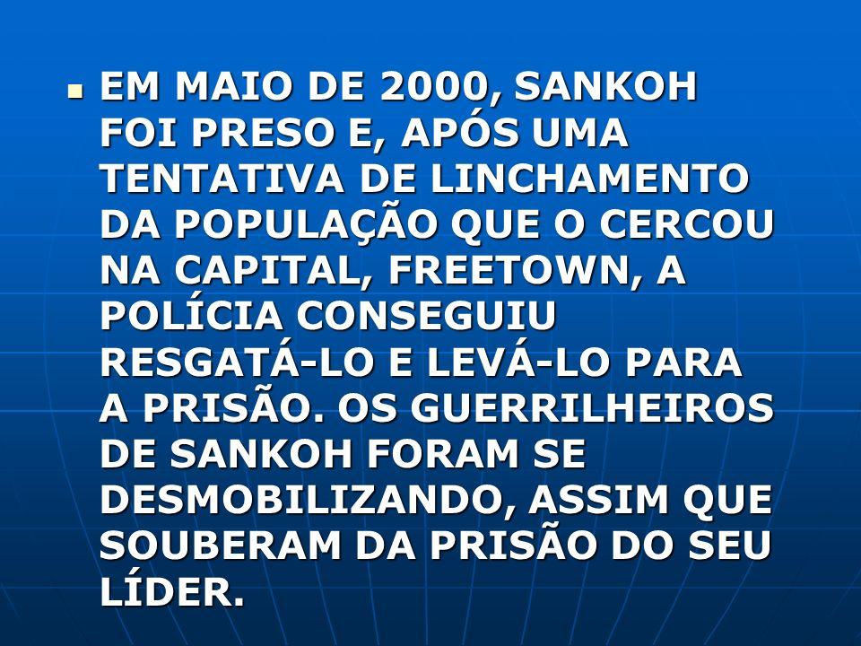 EM MAIO DE 2000, SANKOH FOI PRESO E, APÓS UMA TENTATIVA DE LINCHAMENTO DA POPULAÇÃO QUE O CERCOU NA CAPITAL, FREETOWN, A POLÍCIA CONSEGUIU RESGATÁ-LO
