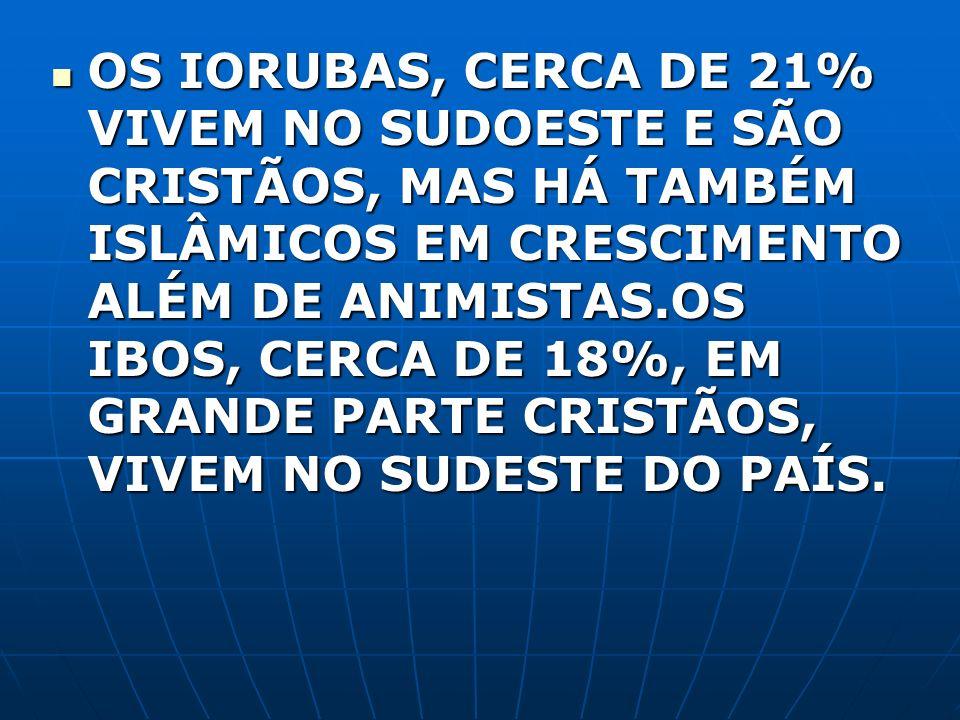 OS IORUBAS, CERCA DE 21% VIVEM NO SUDOESTE E SÃO CRISTÃOS, MAS HÁ TAMBÉM ISLÂMICOS EM CRESCIMENTO ALÉM DE ANIMISTAS.OS IBOS, CERCA DE 18%, EM GRANDE P