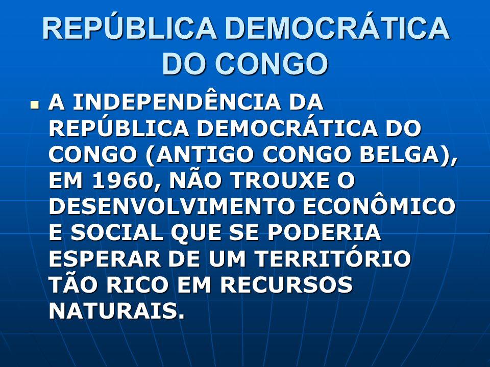 REPÚBLICA DEMOCRÁTICA DO CONGO A INDEPENDÊNCIA DA REPÚBLICA DEMOCRÁTICA DO CONGO (ANTIGO CONGO BELGA), EM 1960, NÃO TROUXE O DESENVOLVIMENTO ECONÔMICO