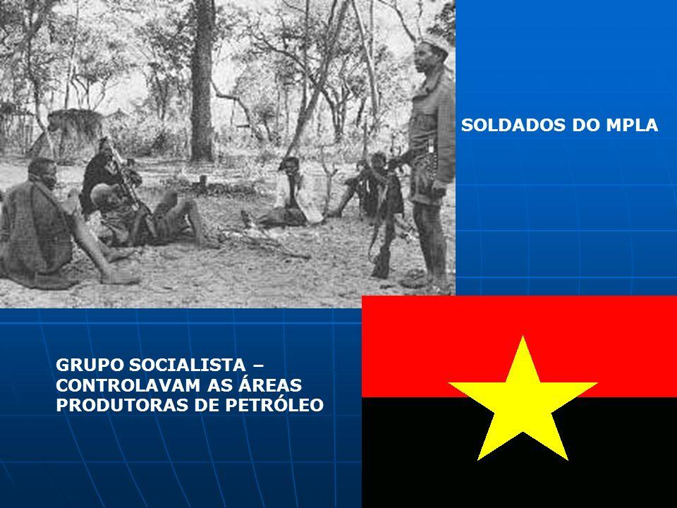 SOLDADOS DO MPLA GRUPO SOCIALISTA – CONTROLAVAM AS ÁREAS PRODUTORAS DE PETRÓLEO
