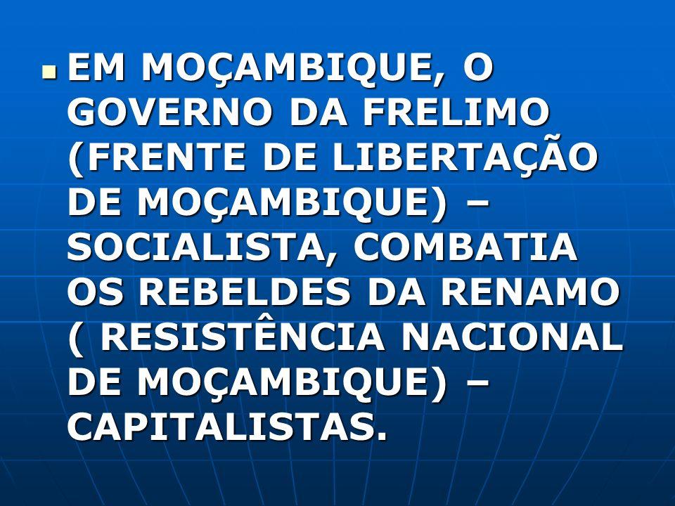 EM MOÇAMBIQUE, O GOVERNO DA FRELIMO (FRENTE DE LIBERTAÇÃO DE MOÇAMBIQUE) – SOCIALISTA, COMBATIA OS REBELDES DA RENAMO ( RESISTÊNCIA NACIONAL DE MOÇAMB