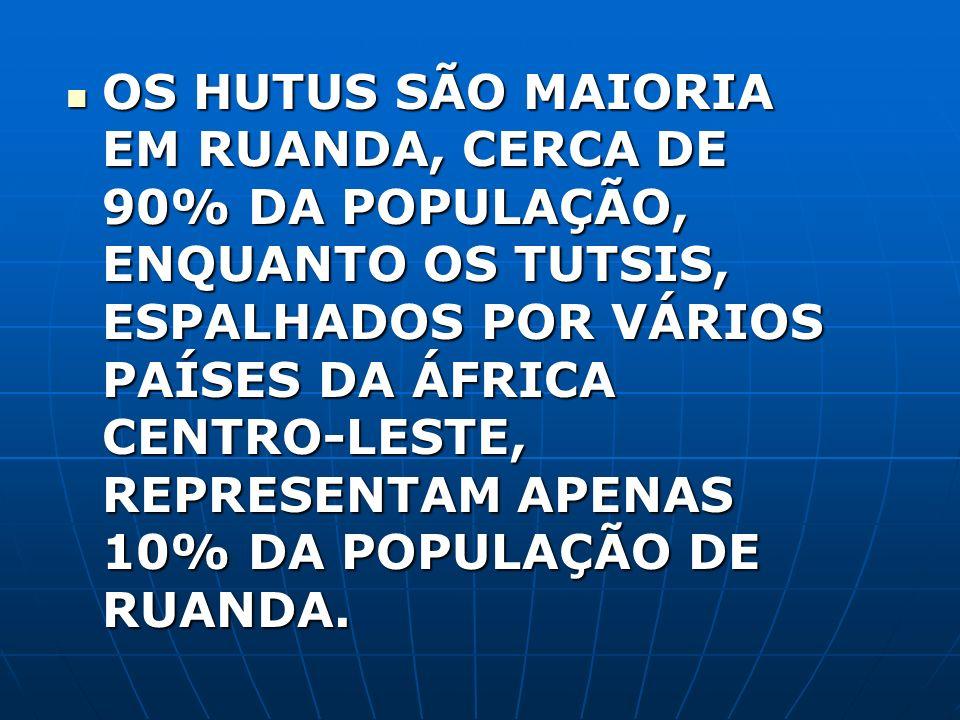 OS HUTUS SÃO MAIORIA EM RUANDA, CERCA DE 90% DA POPULAÇÃO, ENQUANTO OS TUTSIS, ESPALHADOS POR VÁRIOS PAÍSES DA ÁFRICA CENTRO-LESTE, REPRESENTAM APENAS