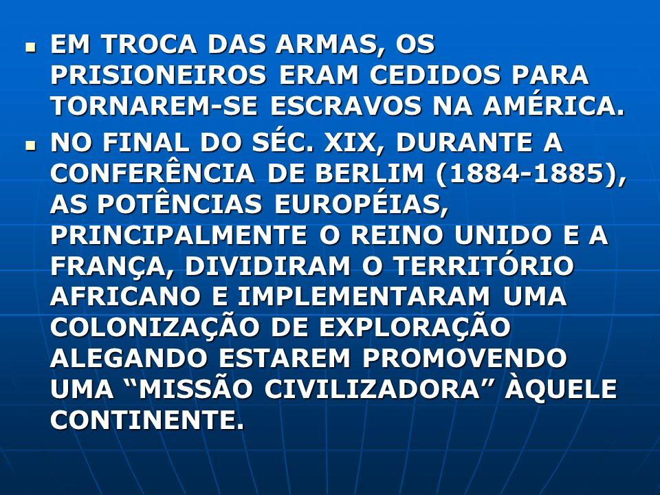 EM TROCA DAS ARMAS, OS PRISIONEIROS ERAM CEDIDOS PARA TORNAREM-SE ESCRAVOS NA AMÉRICA. EM TROCA DAS ARMAS, OS PRISIONEIROS ERAM CEDIDOS PARA TORNAREM-