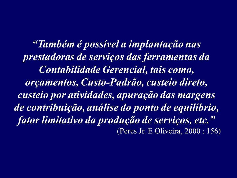 Também é possível a implantação nas prestadoras de serviços das ferramentas da Contabilidade Gerencial, tais como, orçamentos, Custo-Padrão, custeio d