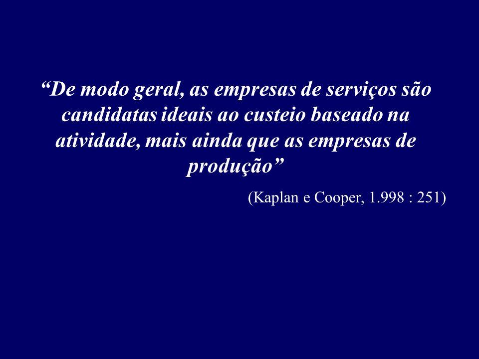 De modo geral, as empresas de serviços são candidatas ideais ao custeio baseado na atividade, mais ainda que as empresas de produção (Kaplan e Cooper,