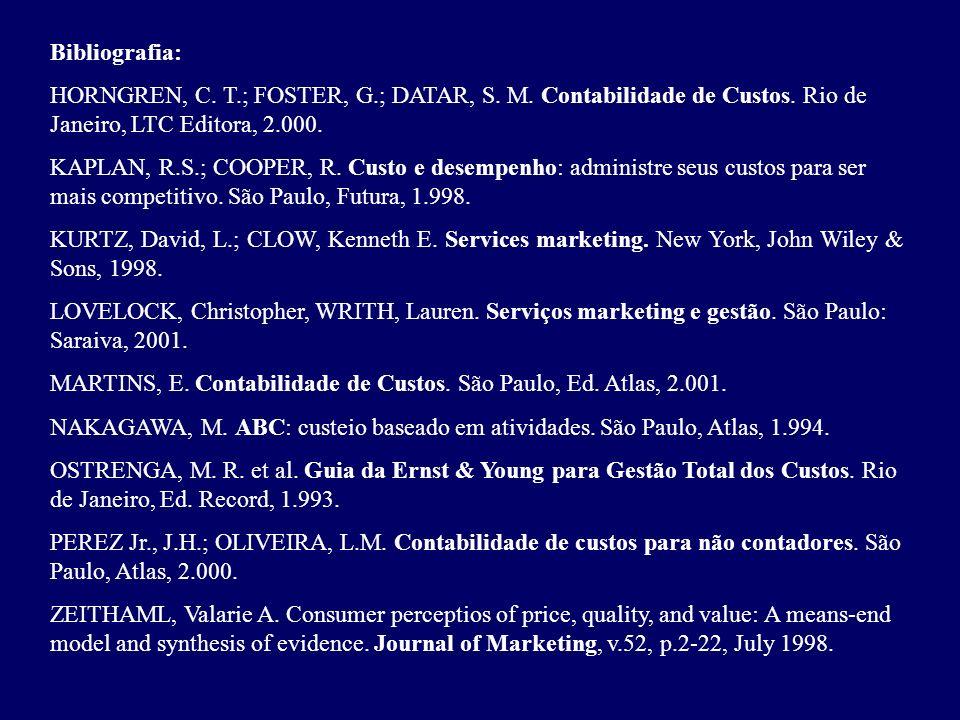 Bibliografia: HORNGREN, C. T.; FOSTER, G.; DATAR, S. M. Contabilidade de Custos. Rio de Janeiro, LTC Editora, 2.000. KAPLAN, R.S.; COOPER, R. Custo e