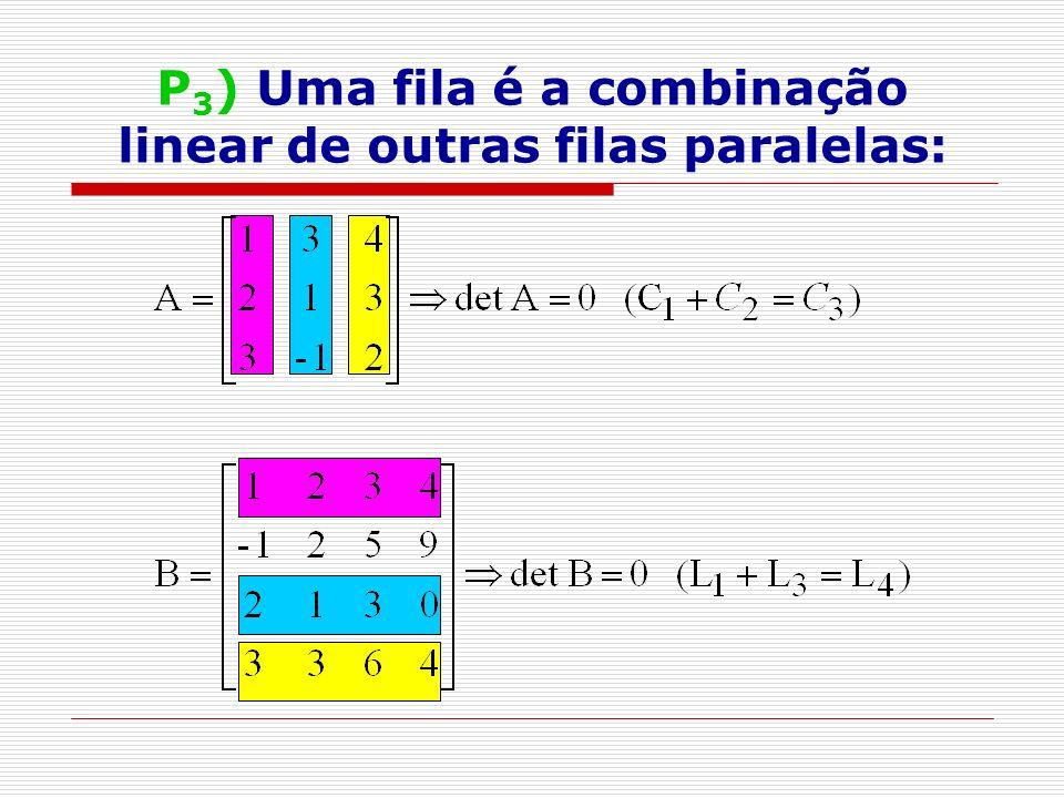 P 4 ) O determinante de uma matriz é igual ao determinante de sua transposta.