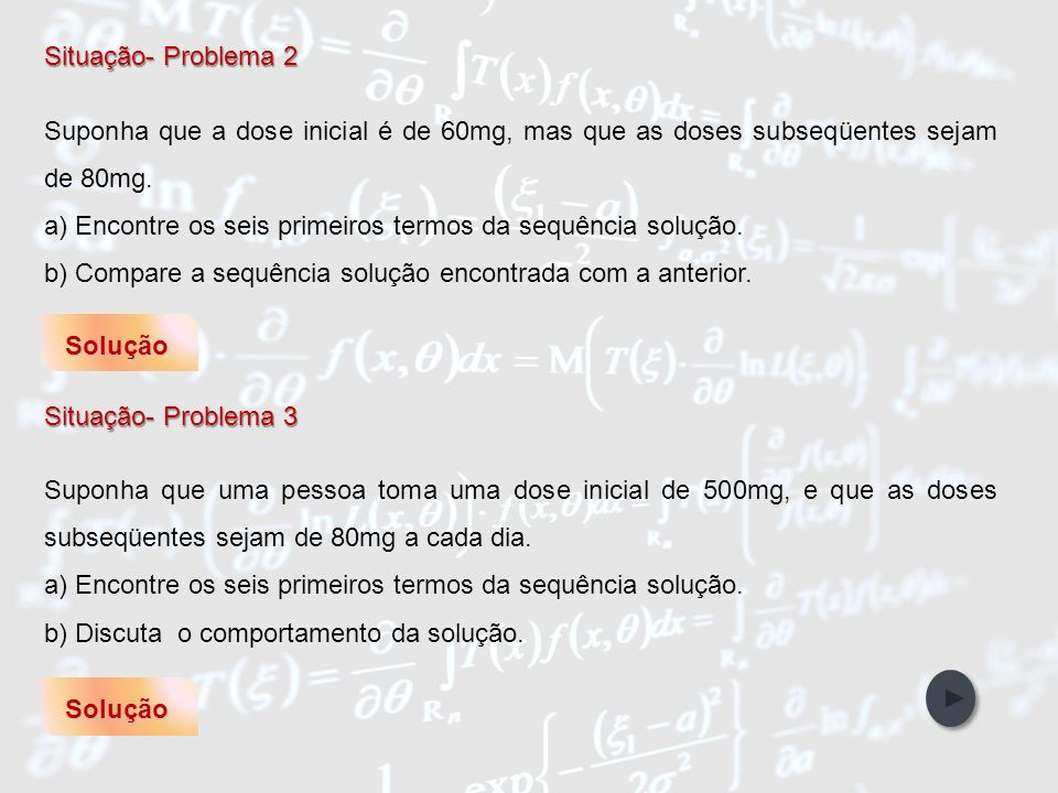 IntroduçãoObjetivos Abordagem Metodológica Participantes da Pesquisa Referências Bibliográficas Unidades de Ensino Situação- Problema 4 Da situação 1, tomando como dose inicial Q 0 = 80 mg.