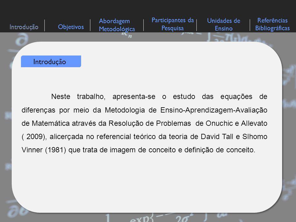IntroduçãoObjetivos Abordagem Metodológica Participantes da Pesquisa Referências Bibliográficas Unidades de Ensino Neste trabalho, apresenta-se o estu
