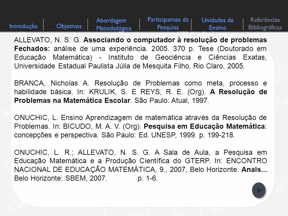 IntroduçãoObjetivos Abordagem Metodológica Participantes da Pesquisa Referências Bibliográficas Unidades de Ensino ALLEVATO, N. S. G. Associando o com