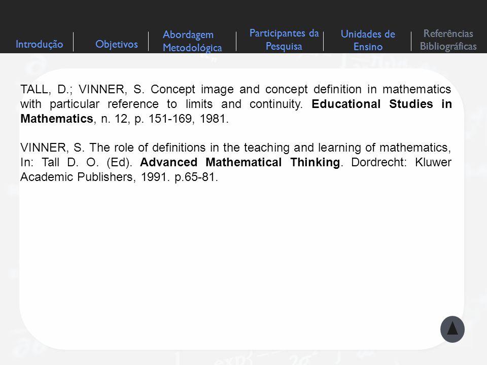 Objetivos Abordagem Metodológica Participantes da Pesquisa Referências Bibliográficas Unidades de Ensino TALL, D.; VINNER, S. Concept image and concep