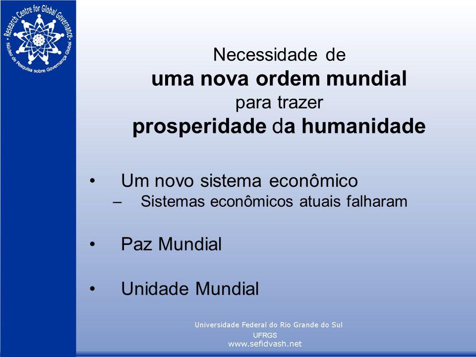 Necessidade de uma nova ordem mundial para trazer prosperidade da humanidade Um novo sistema econômico –Sistemas econômicos atuais falharam Paz Mundia