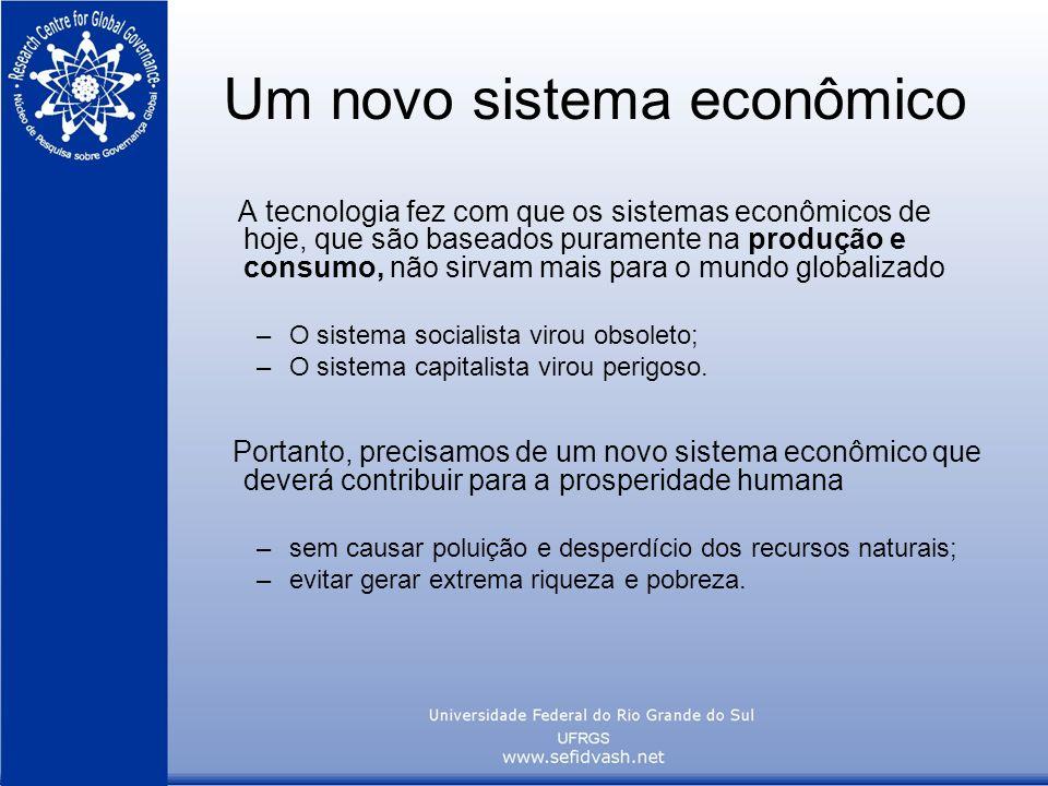 Um novo sistema econômico A tecnologia fez com que os sistemas econômicos de hoje, que são baseados puramente na produção e consumo, não sirvam mais p