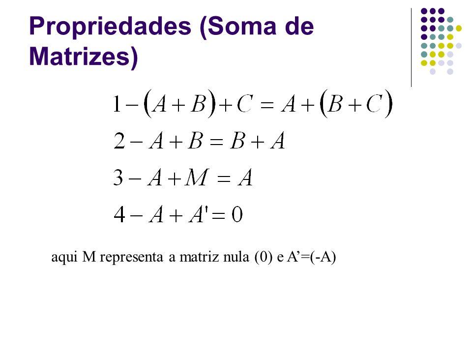 Propriedades (Soma de Matrizes) aqui M representa a matriz nula (0) e A=(-A)
