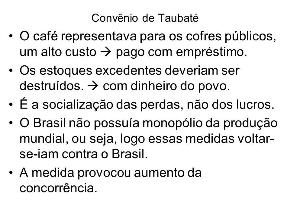Convênio de Taubaté O café representava para os cofres públicos, um alto custo pago com empréstimo. Os estoques excedentes deveriam ser destruídos. co