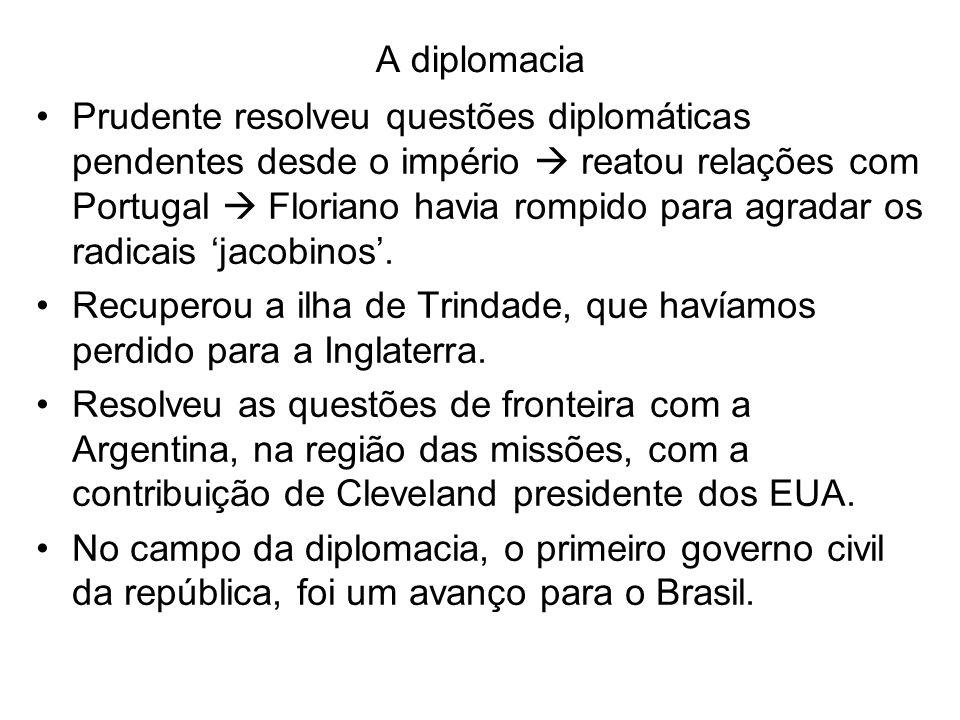 A diplomacia Prudente resolveu questões diplomáticas pendentes desde o império reatou relações com Portugal Floriano havia rompido para agradar os rad