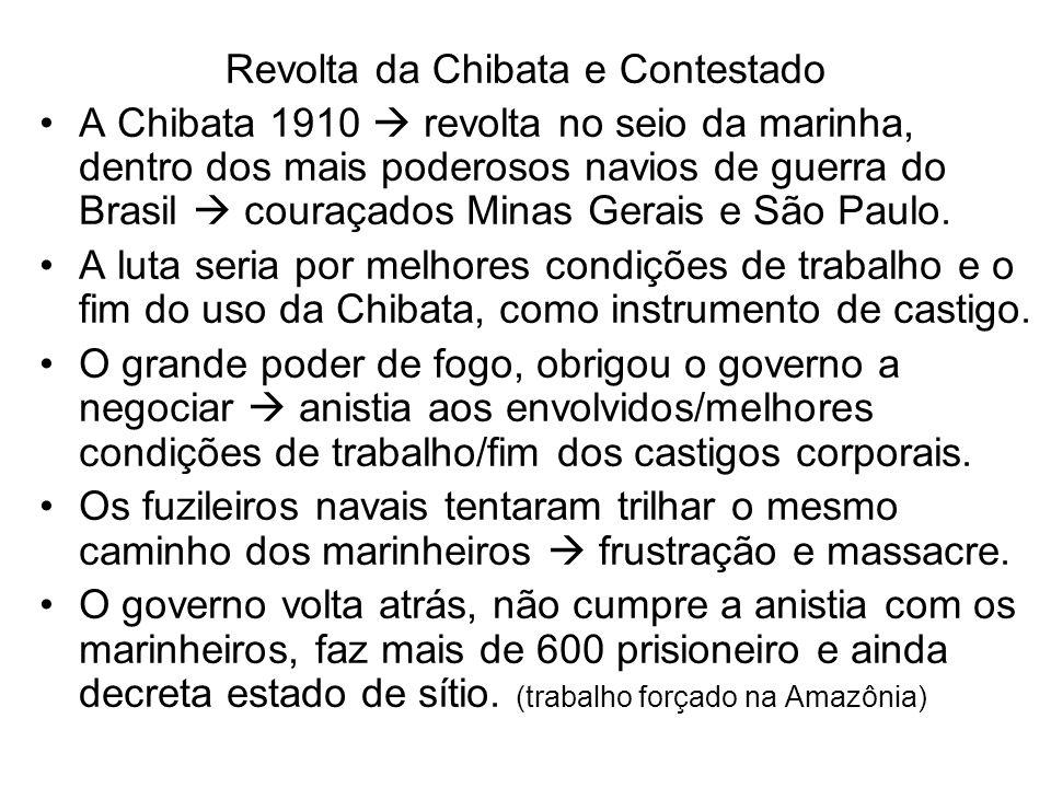 Revolta da Chibata e Contestado A Chibata 1910 revolta no seio da marinha, dentro dos mais poderosos navios de guerra do Brasil couraçados Minas Gerai