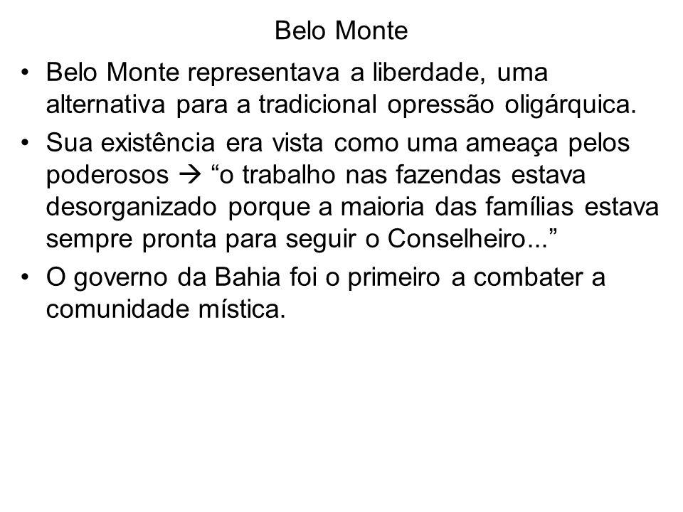 Belo Monte Belo Monte representava a liberdade, uma alternativa para a tradicional opressão oligárquica. Sua existência era vista como uma ameaça pelo