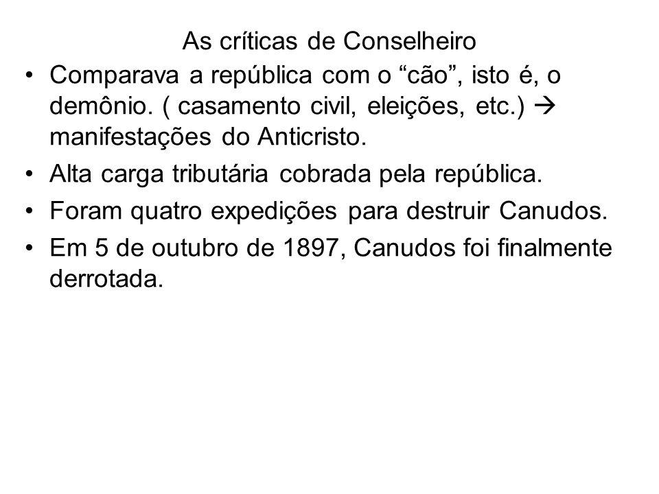 As críticas de Conselheiro Comparava a república com o cão, isto é, o demônio. ( casamento civil, eleições, etc.) manifestações do Anticristo. Alta ca