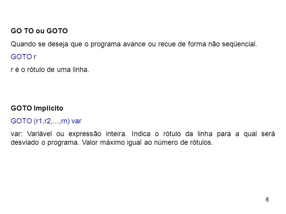 6 GO TO ou GOTO Quando se deseja que o programa avance ou recue de forma não seqüencial.