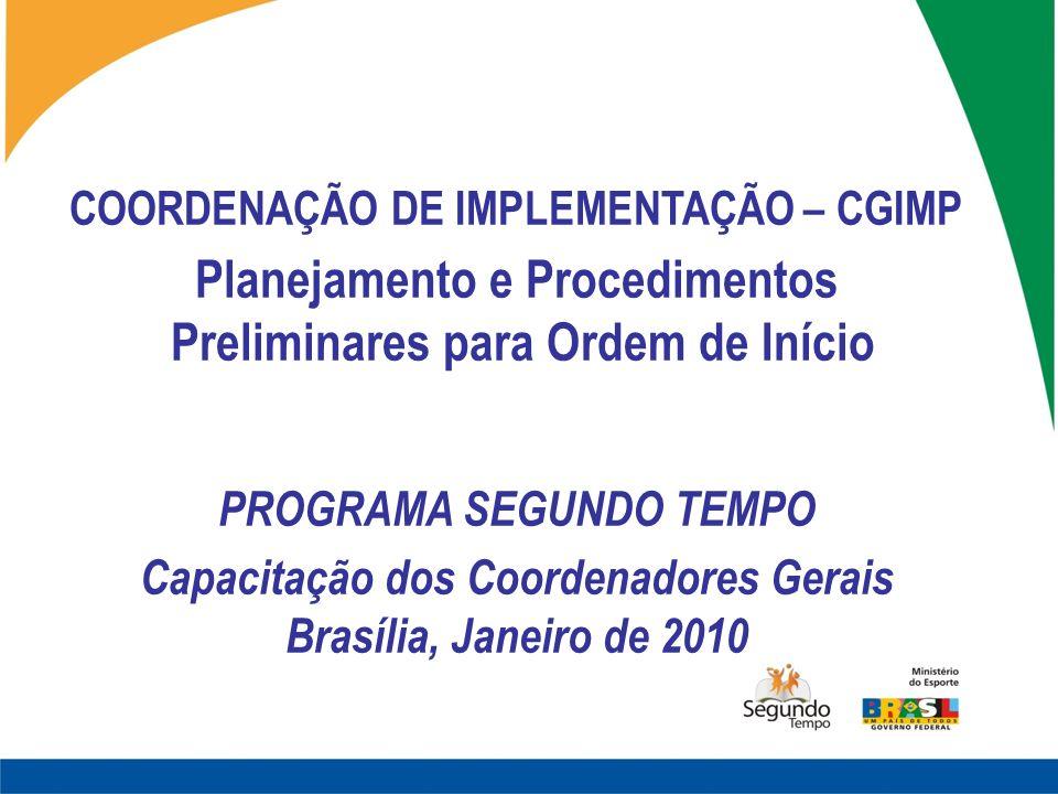 COORDENAÇÃO DE IMPLEMENTAÇÃO – CGIMP Planejamento e Procedimentos Preliminares para Ordem de Início PROGRAMA SEGUNDO TEMPO Capacitação dos Coordenador