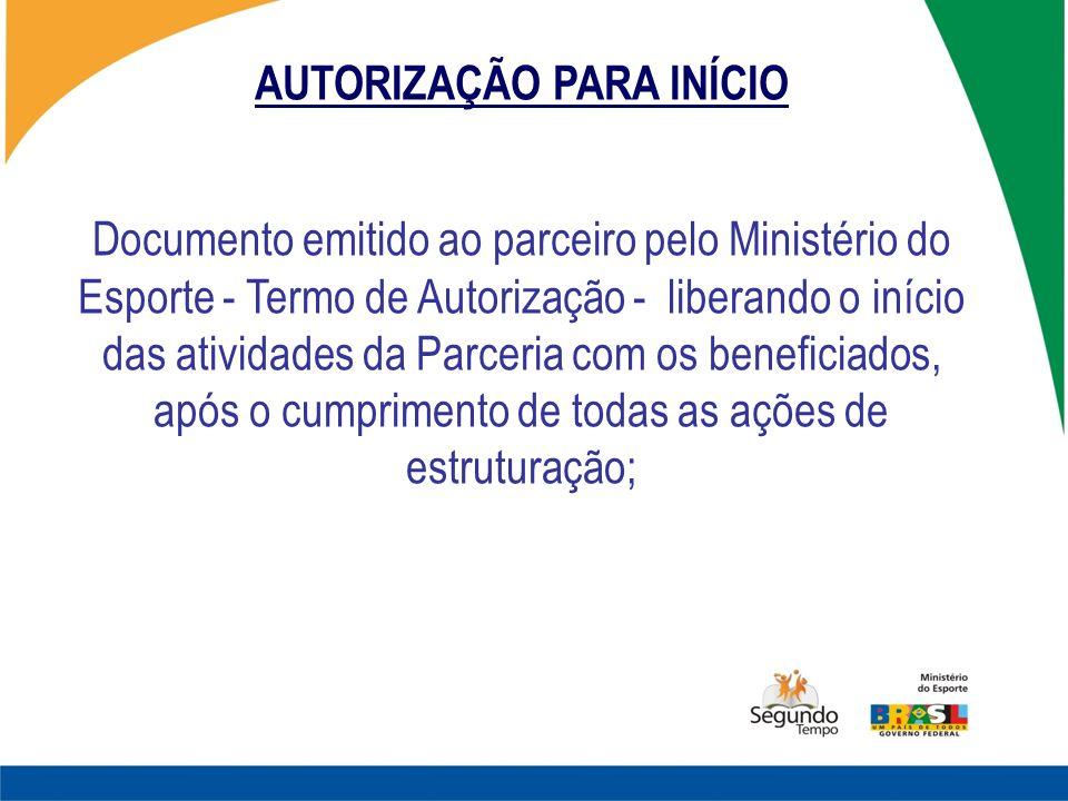 AUTORIZAÇÃO PARA INÍCIO Documento emitido ao parceiro pelo Ministério do Esporte - Termo de Autorização - liberando o início das atividades da Parceri
