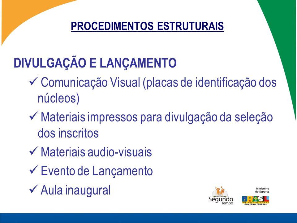 PROCEDIMENTOS ESTRUTURAIS DIVULGAÇÃO E LANÇAMENTO Comunicação Visual (placas de identificação dos núcleos) Materiais impressos para divulgação da sele