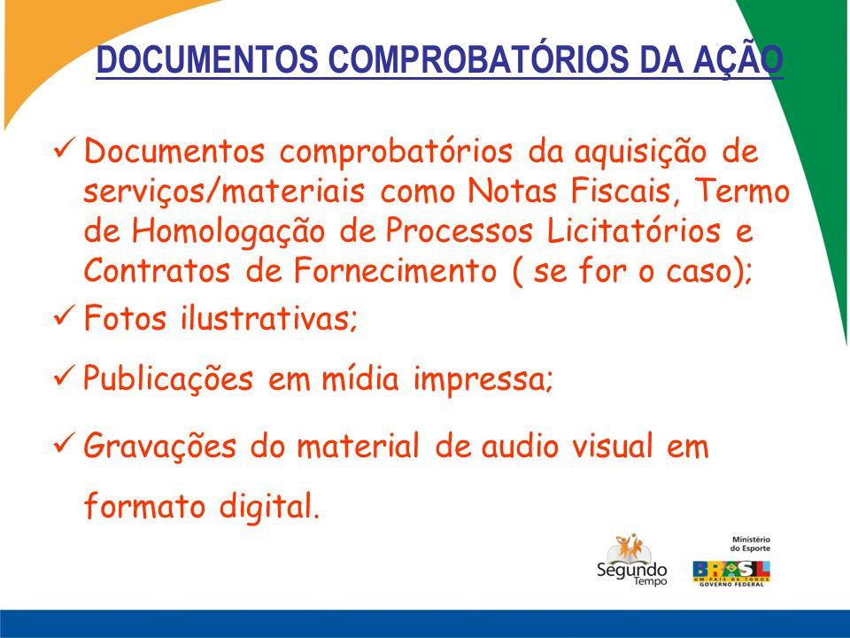 DOCUMENTOS COMPROBATÓRIOS DA AÇÃO Documentos comprobatórios da aquisição de serviços/materiais como Notas Fiscais, Termo de Homologação de Processos L