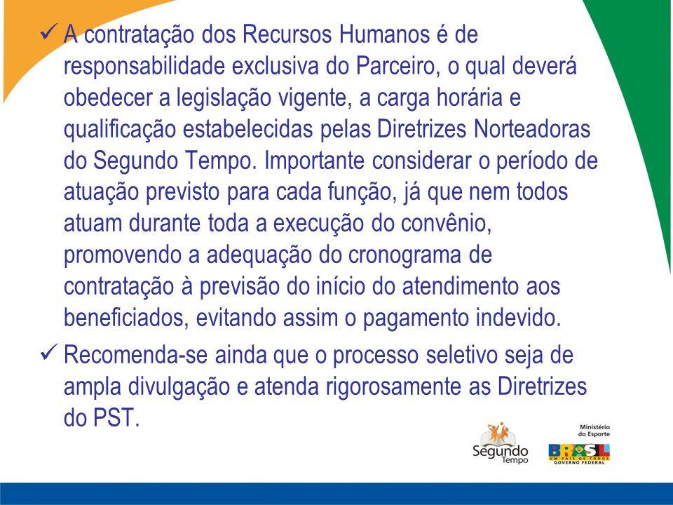 A contratação dos Recursos Humanos é de responsabilidade exclusiva do Parceiro, o qual deverá obedecer a legislação vigente, a carga horária e qualifi