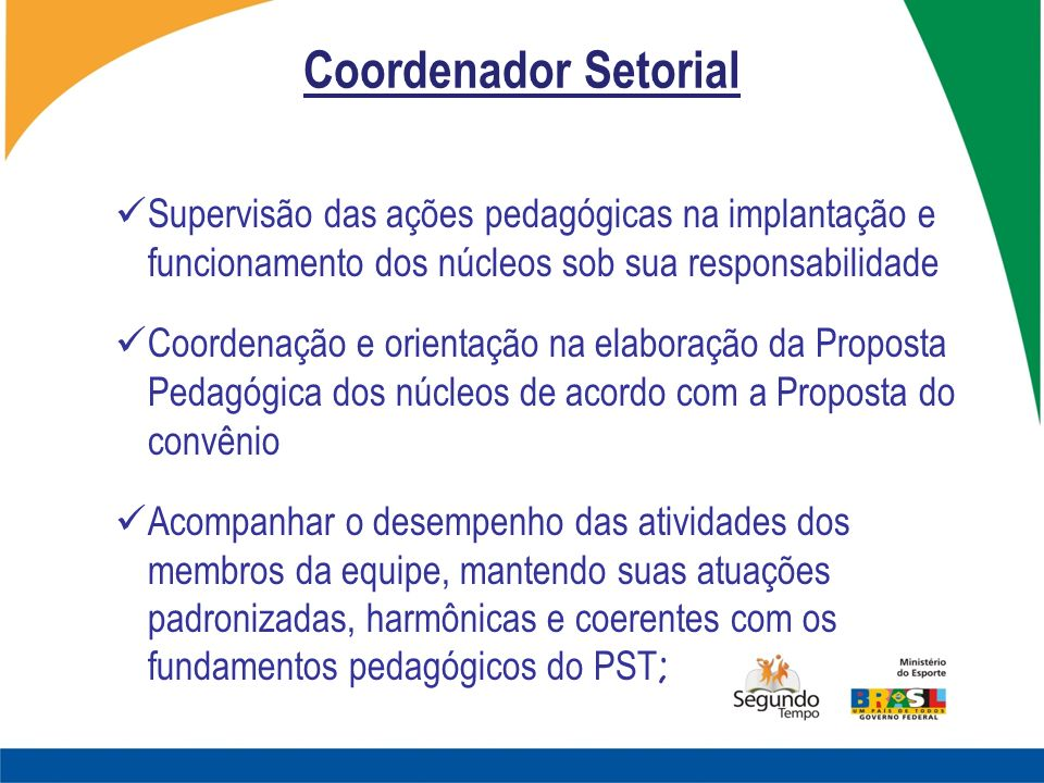 Coordenador Setorial Supervisão das ações pedagógicas na implantação e funcionamento dos núcleos sob sua responsabilidade Coordenação e orientação na