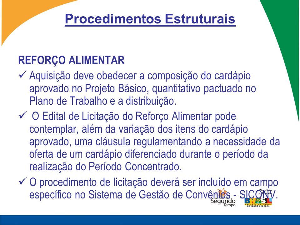 Procedimentos Estruturais REFORÇO ALIMENTAR Aquisição deve obedecer a composição do cardápio aprovado no Projeto Básico, quantitativo pactuado no Plan