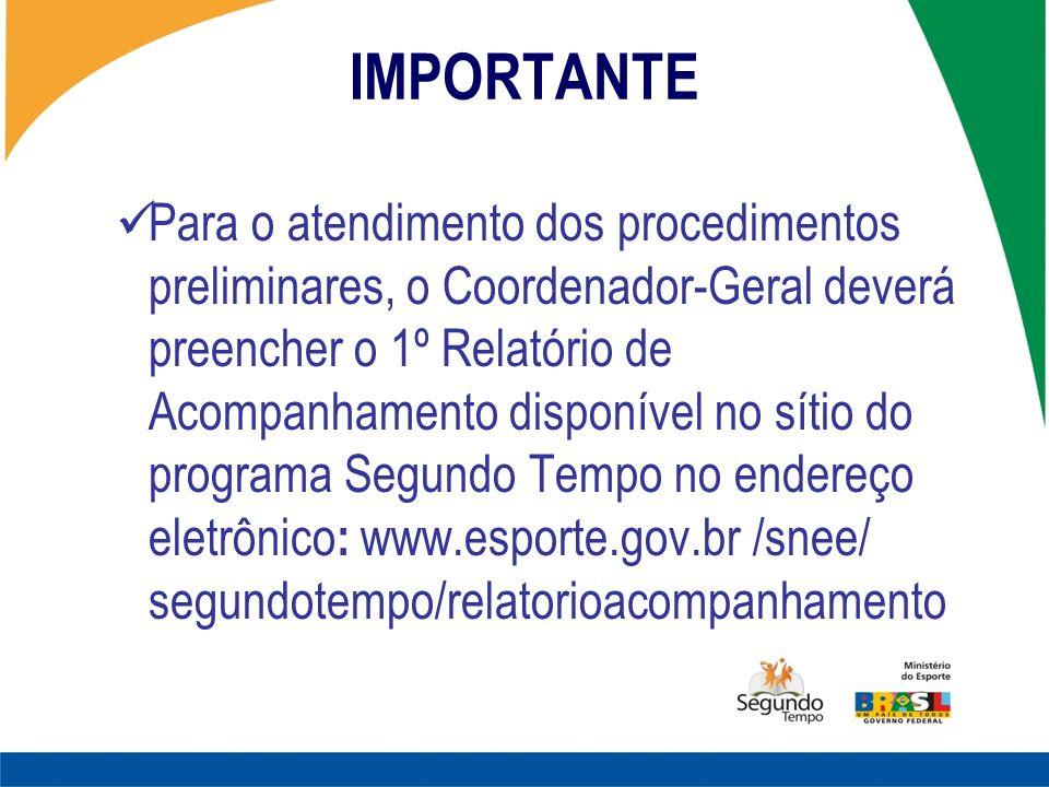 IMPORTANTE Para o atendimento dos procedimentos preliminares, o Coordenador-Geral deverá preencher o 1º Relatório de Acompanhamento disponível no síti
