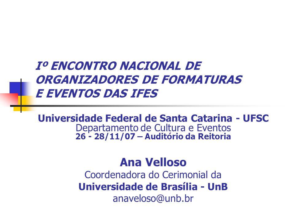 Iº ENCONTRO NACIONAL DE ORGANIZADORES DE FORMATURAS E EVENTOS DAS IFES Universidade Federal de Santa Catarina - UFSC Departamento de Cultura e Eventos