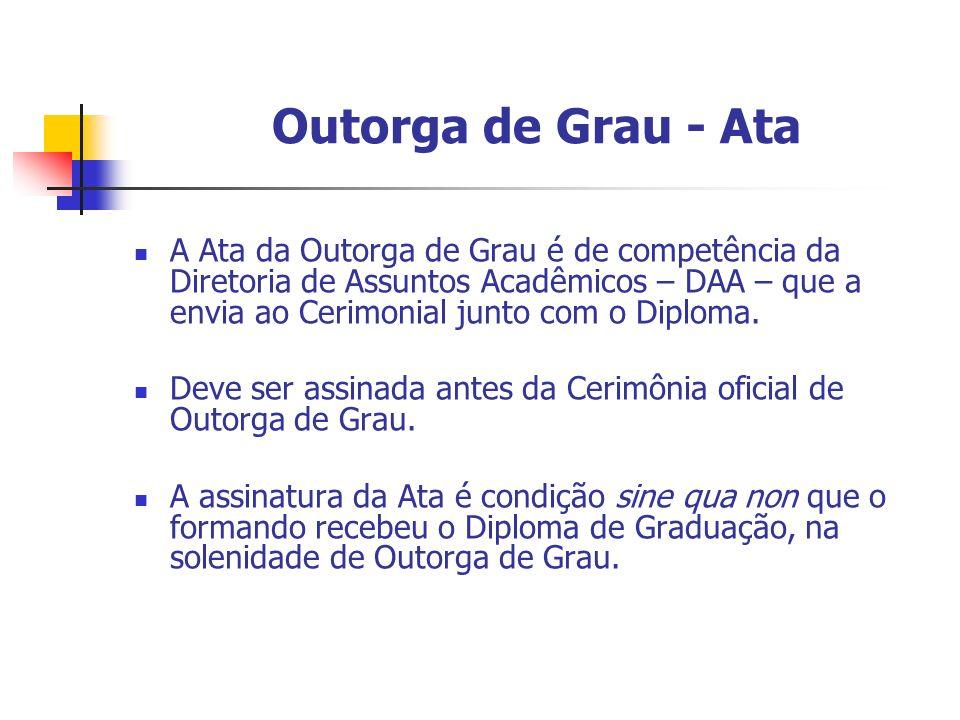 Outorga de Grau - Ata A Ata da Outorga de Grau é de competência da Diretoria de Assuntos Acadêmicos – DAA – que a envia ao Cerimonial junto com o Dipl